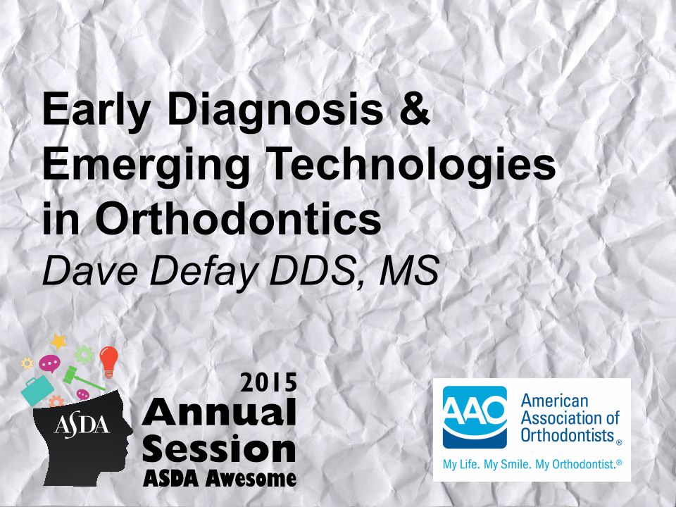 Early Diagnosis & Emerging Technologies in Orthodontics Dave Defay DDS, MS