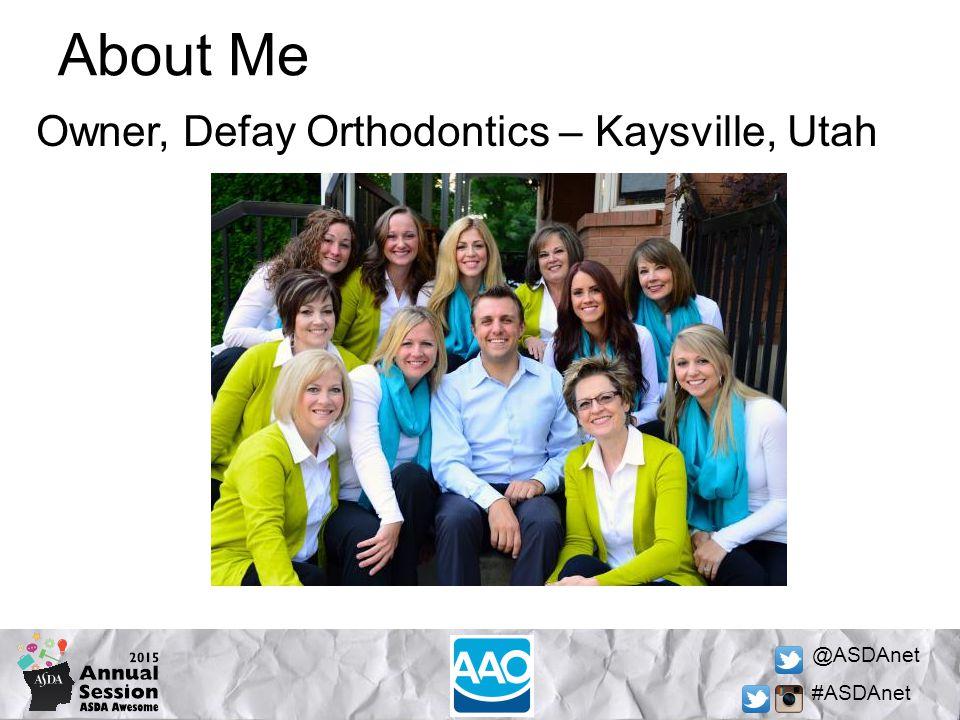 @ASDAnet #ASDAnet About Me Owner, Defay Orthodontics – Kaysville, Utah