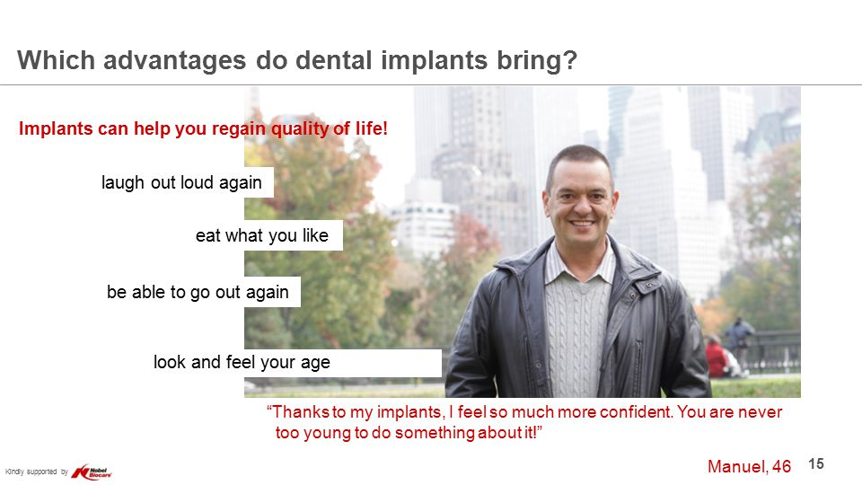 Kindly supported by 15 Which advantages do dental implants bring.