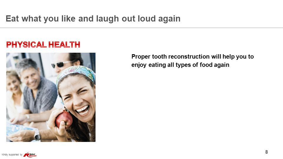 Kindly supported by Eat what you like and laugh out loud again 8 Proper tooth reconstruction will help you to enjoy eating all types of food again