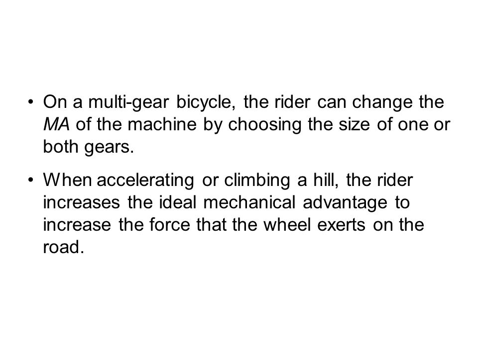 To increase the IMA, the rider needs to make the rear gear radius large compared to the front gear radius.