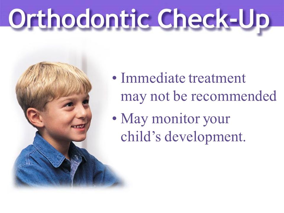Immediate treatment may not be recommended May monitor your child's development.