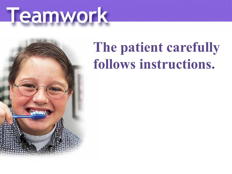 The patient carefully follows instructions.