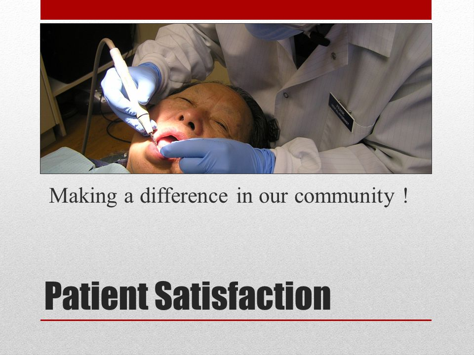 Patient Satisfaction Making a difference in our community !