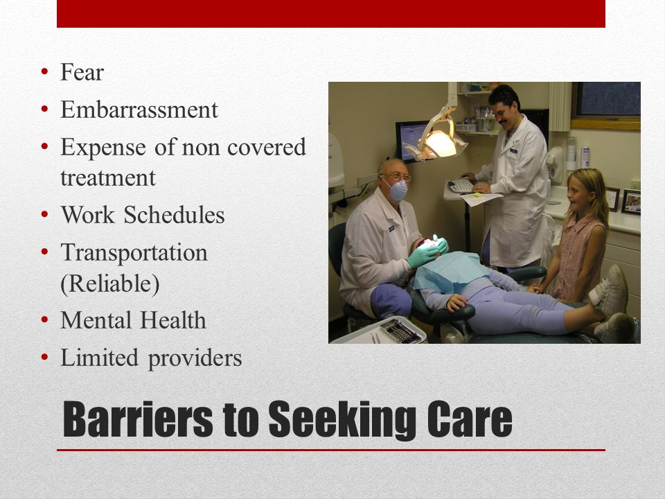 Barriers to Seeking Care Fear Embarrassment Expense of non covered treatment Work Schedules Transportation (Reliable) Mental Health Limited providers