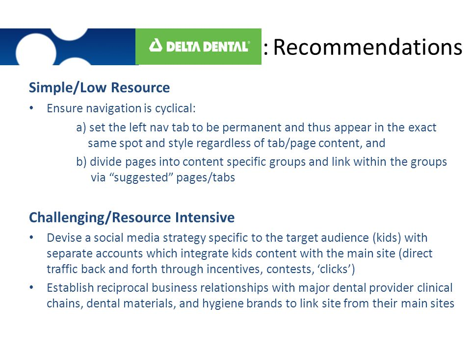: Recommendations Simple/Low Resource Ensure navigation is cyclical: a) set the left nav tab to be permanent and thus appear in the exact same spot an