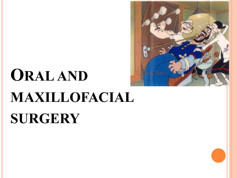 O RAL AND MAXILLOFACIAL SURGERY