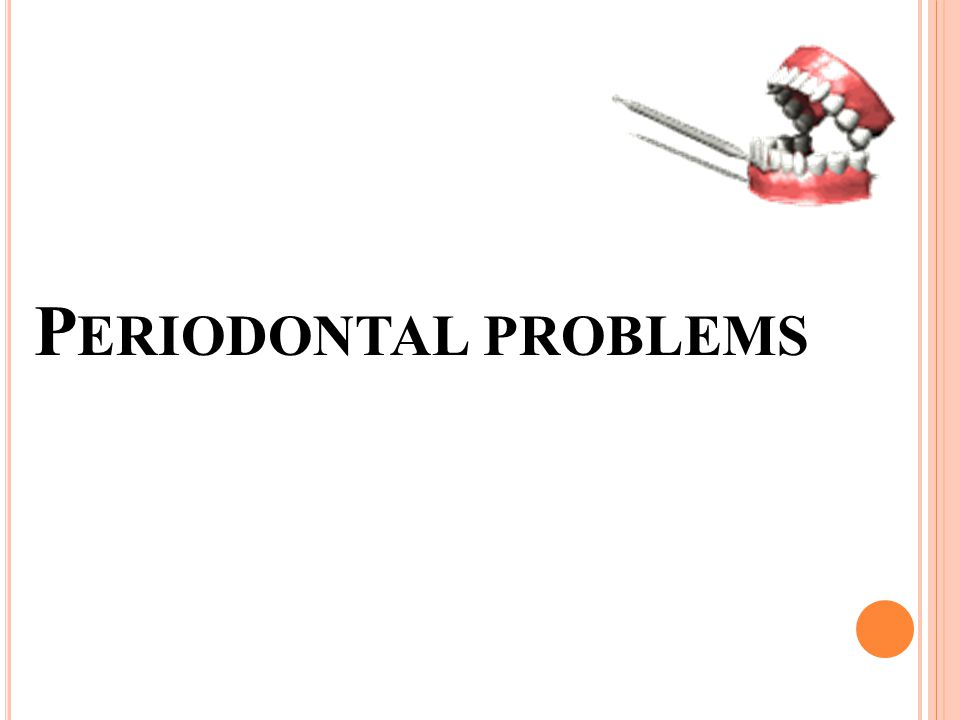 P ERIODONTAL PROBLEMS