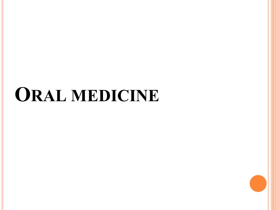 O RAL MEDICINE