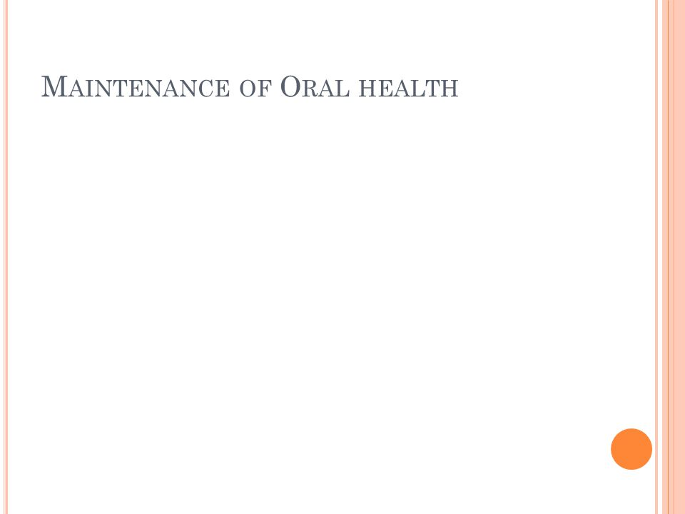 M AINTENANCE OF O RAL HEALTH