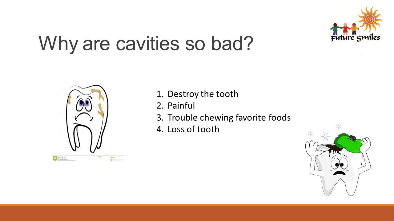 Why are cavities so bad.
