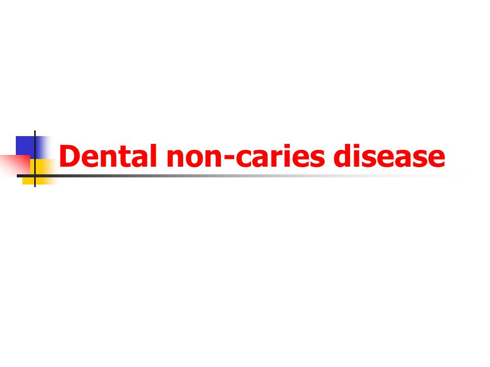 Dental non-caries disease