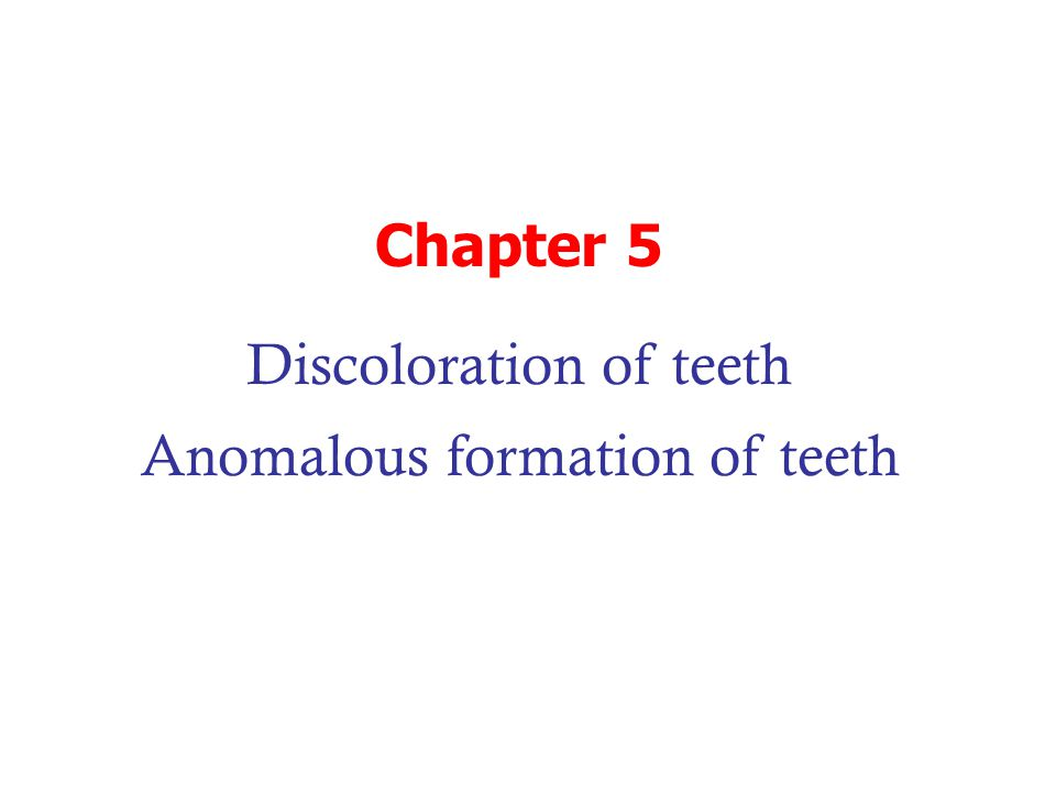Chapter 5 Discoloration of teeth Anomalous formation of teeth