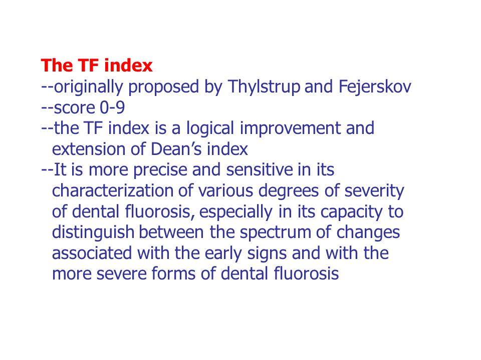 The TF index --originally proposed by Thylstrup and Fejerskov --score 0-9 --the TF index is a logical improvement and extension of Dean's index --It i