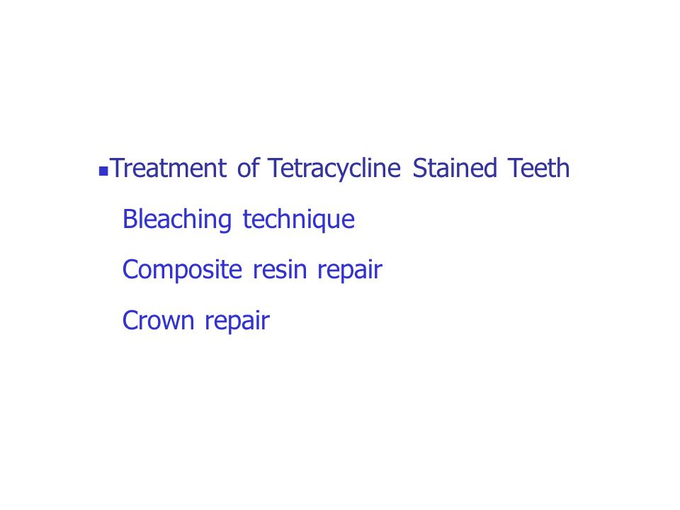 Treatment of Tetracycline Stained Teeth Bleaching technique Composite resin repair Crown repair