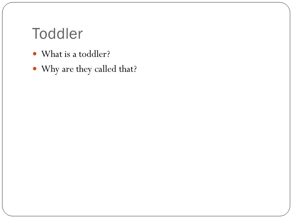 Toddler What is a toddler? Why are they called that?