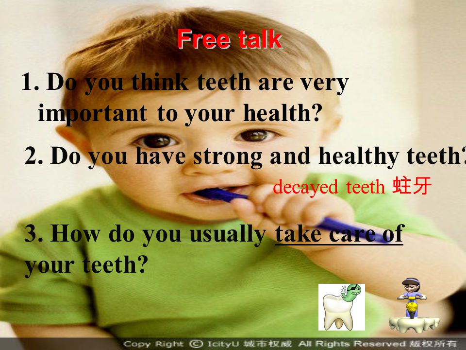 Free talk 1.Do you think teeth are very important to your health.