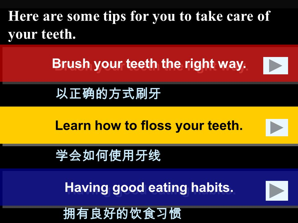Here are some tips for you to take care of your teeth.