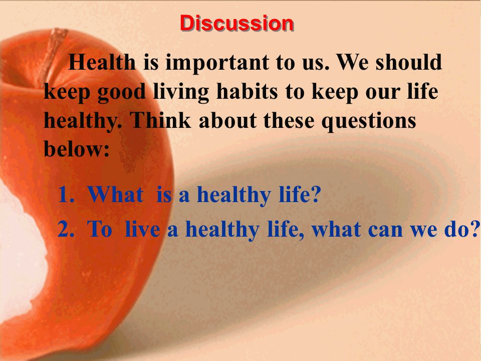 Discussion Health is important to us.We should keep good living habits to keep our life healthy.