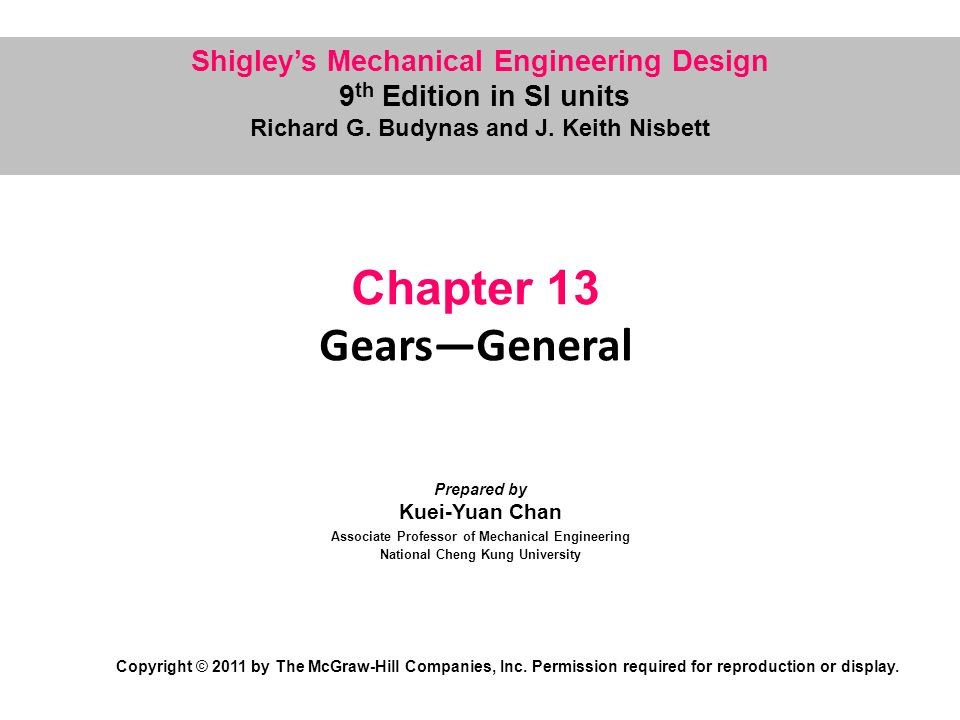 12 Straight Bevel Gears When gears are used to transmit motion between intersecting shafts, some form of bevel gear is required.