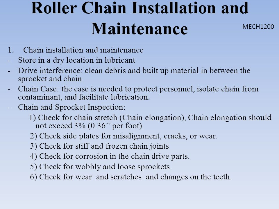 Roller Chain Installation and Maintenance 1.Chain installation and maintenance -Store in a dry location in lubricant -Drive interference: clean debris