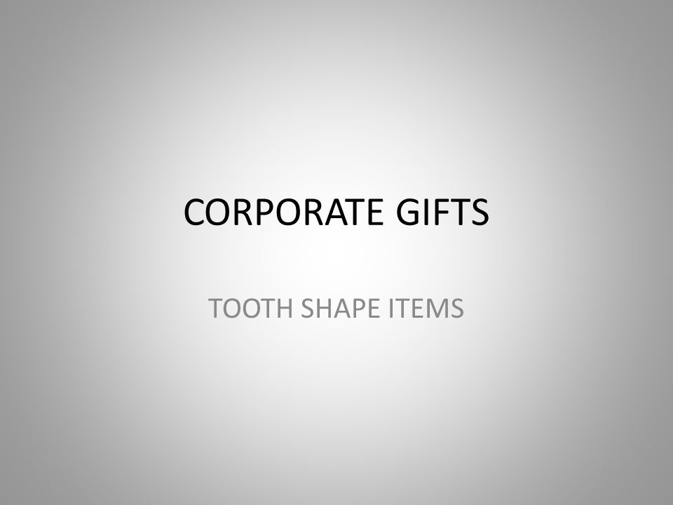 CORPORATE GIFTS TOOTH SHAPE ITEMS