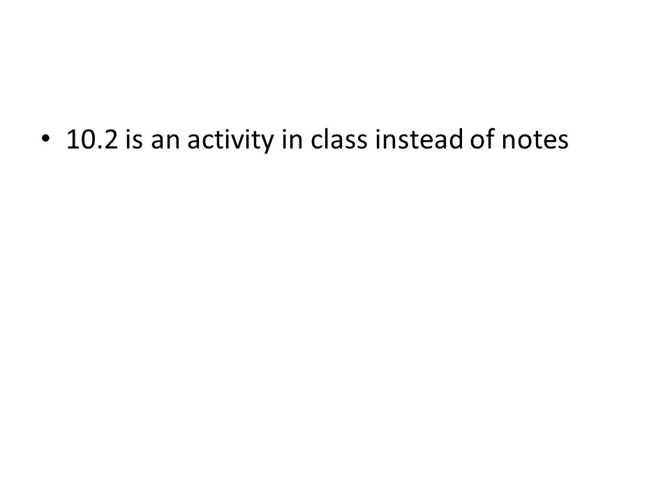 10.2 is an activity in class instead of notes