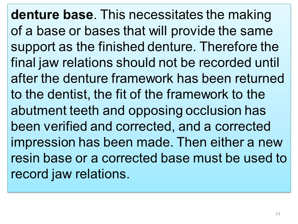 denture base. This necessitates the making of a base or bases that will provide the same support as the finished denture. Therefore the final jaw rela