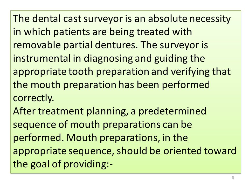 9 The dental cast surveyor is an absolute necessity in which patients are being treated with removable partial dentures. The surveyor is instrumental