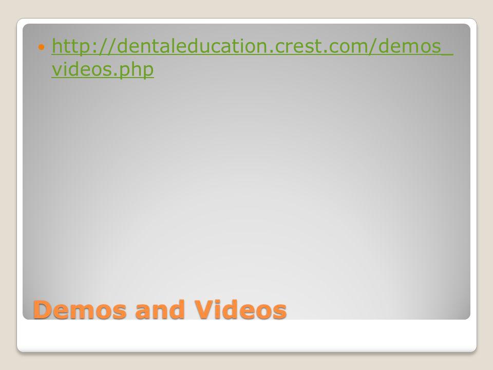 Demos and Videos http://dentaleducation.crest.com/demos_ videos.php http://dentaleducation.crest.com/demos_ videos.php