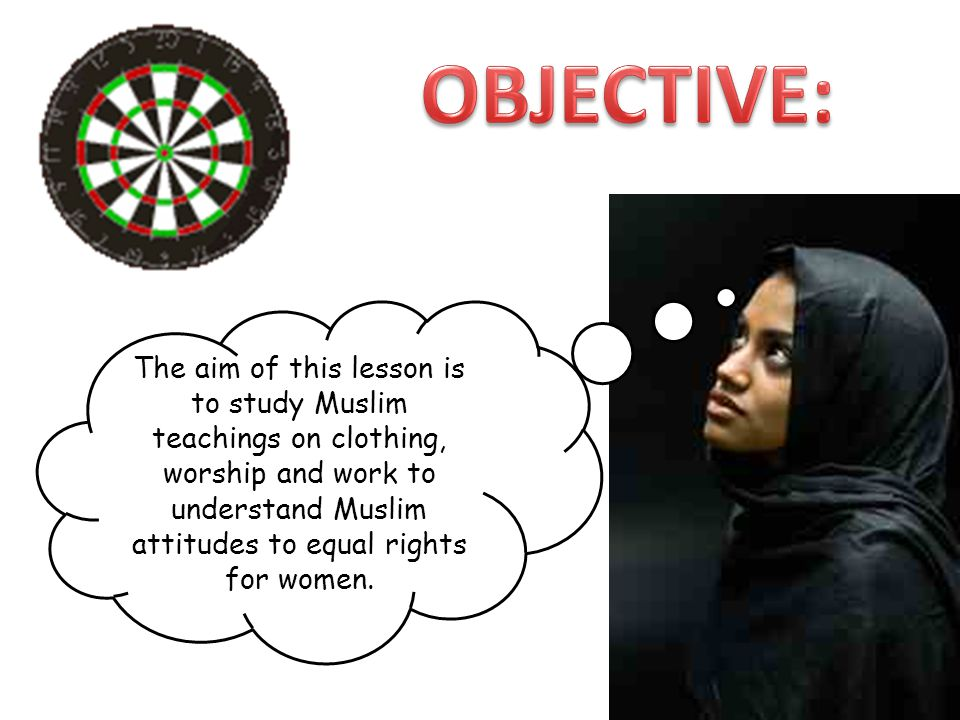 The aim of this lesson is to study Muslim teachings on clothing, worship and work to understand Muslim attitudes to equal rights for women.