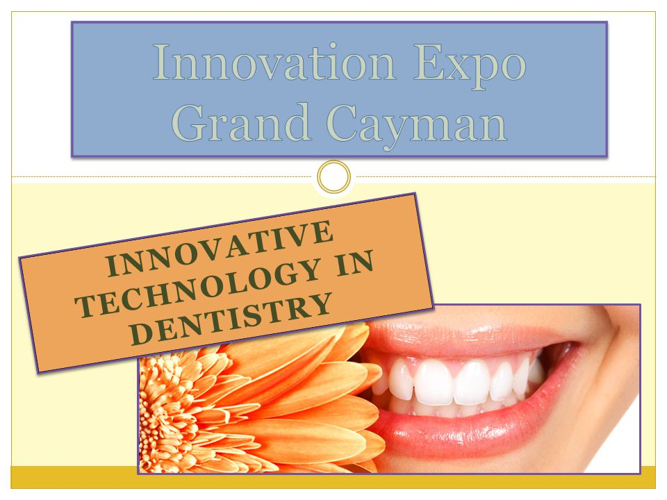 INNOVATIVE TECHNOLOGY IN DENTISTRY