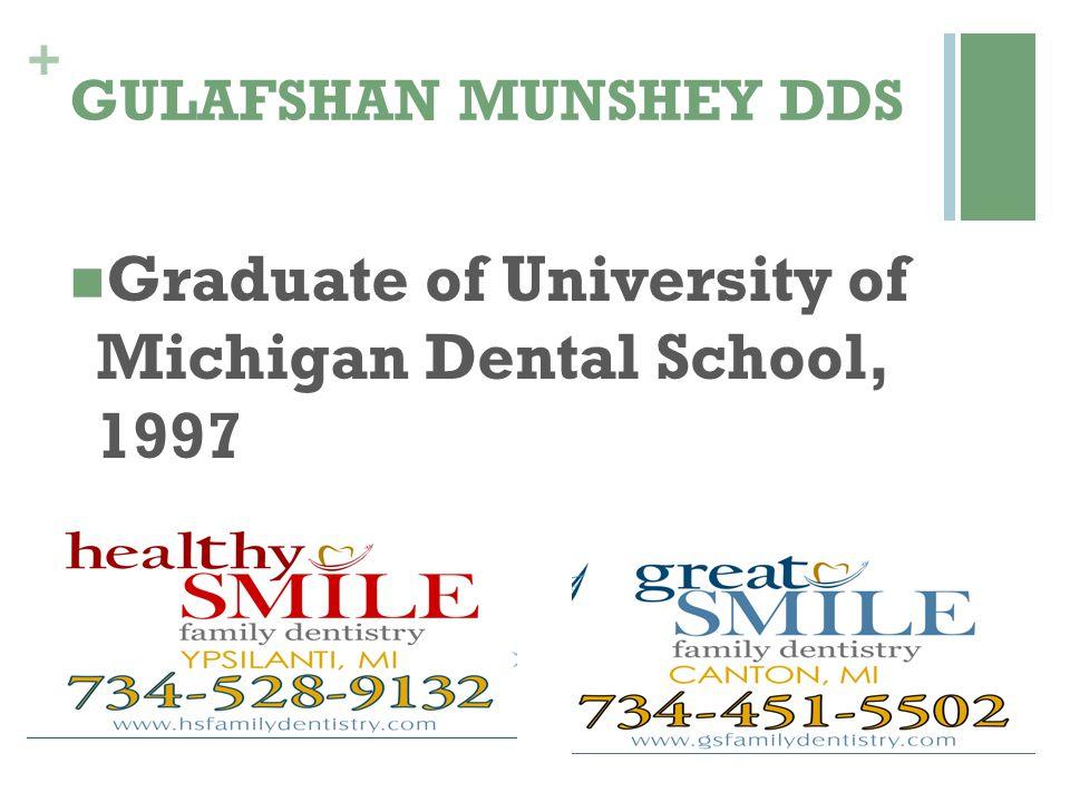 + GULAFSHAN MUNSHEY DDS Graduate of University of Michigan Dental School, 1997