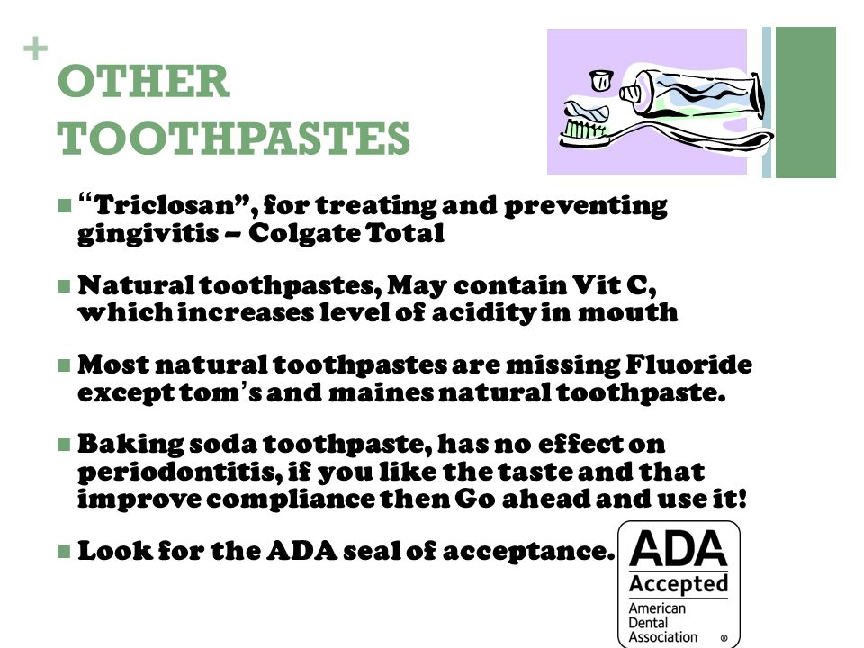 """+ OTHER TOOTHPASTES """" Triclosan"""", for treating and preventing gingivitis – Colgate Total Natural toothpastes, May contain Vit C, which increases level"""