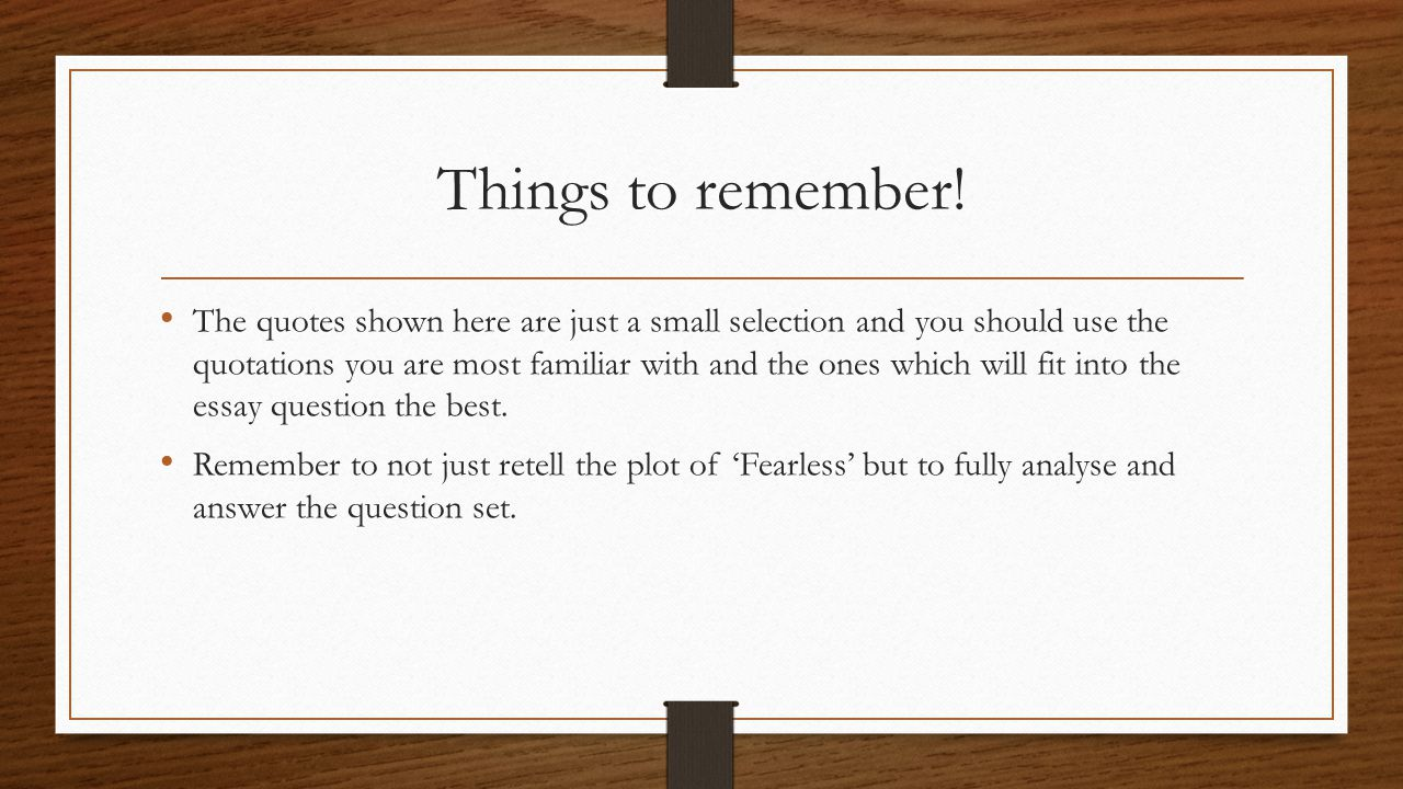 Things to remember! The quotes shown here are just a small selection and you should use the quotations you are most familiar with and the ones which w