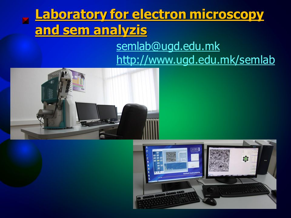 semlab@ugd.edu.mk http://www.ugd.edu.mk/semlab Laboratory for electron microscopy and sem analyzis