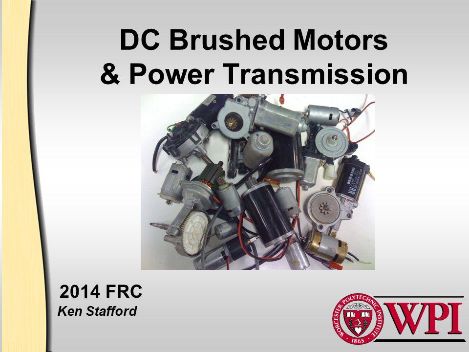 DC Brushed Motors & Power Transmission Ken Stafford 2014 FRC