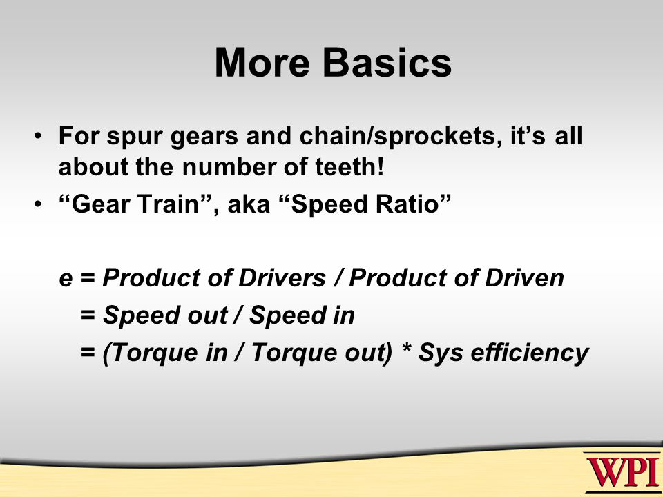 More Basics For spur gears and chain/sprockets, it's all about the number of teeth.