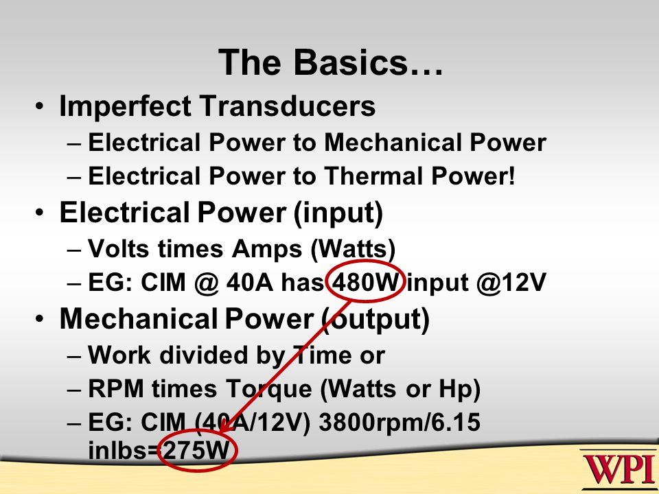 The Basics… Imperfect Transducers –Electrical Power to Mechanical Power –Electrical Power to Thermal Power.