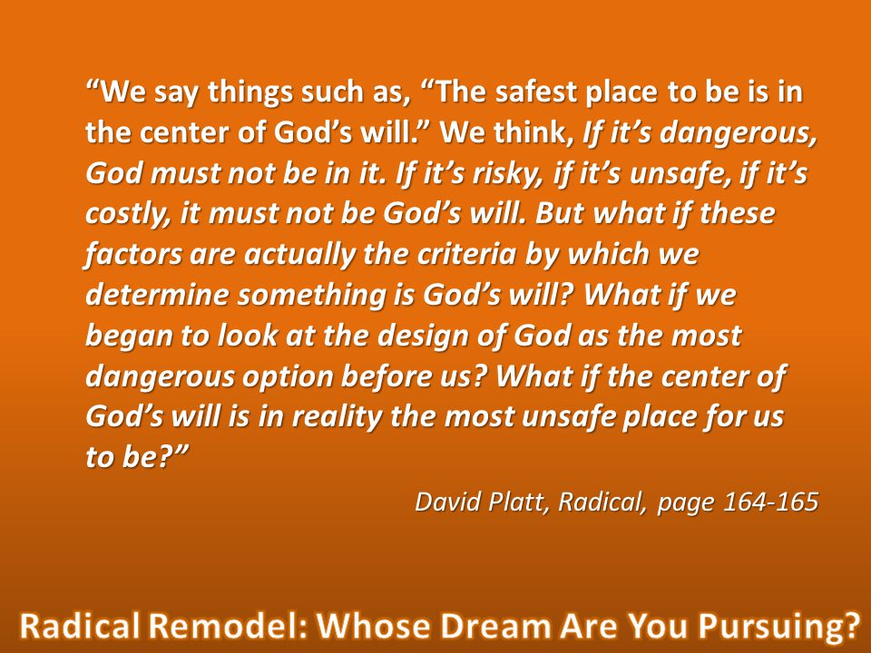 We say things such as, The safest place to be is in the center of God's will. We think, If it's dangerous, God must not be in it.