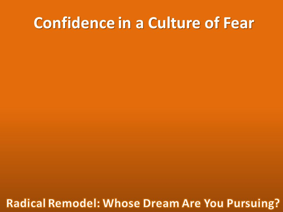 Confidence in a Culture of Fear
