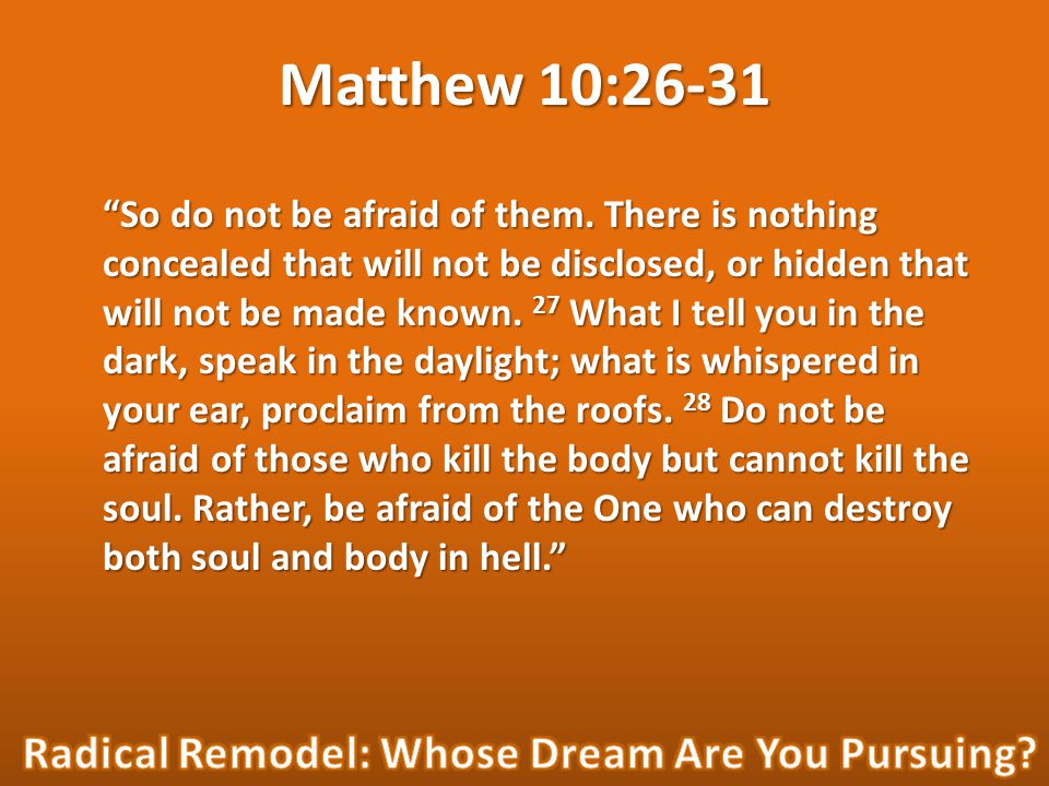 Matthew 10:26-31 So do not be afraid of them.