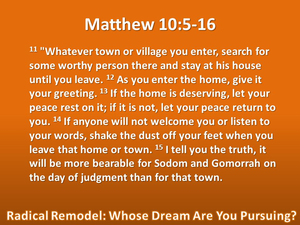 Matthew 10:5-16 11 Whatever town or village you enter, search for some worthy person there and stay at his house until you leave.