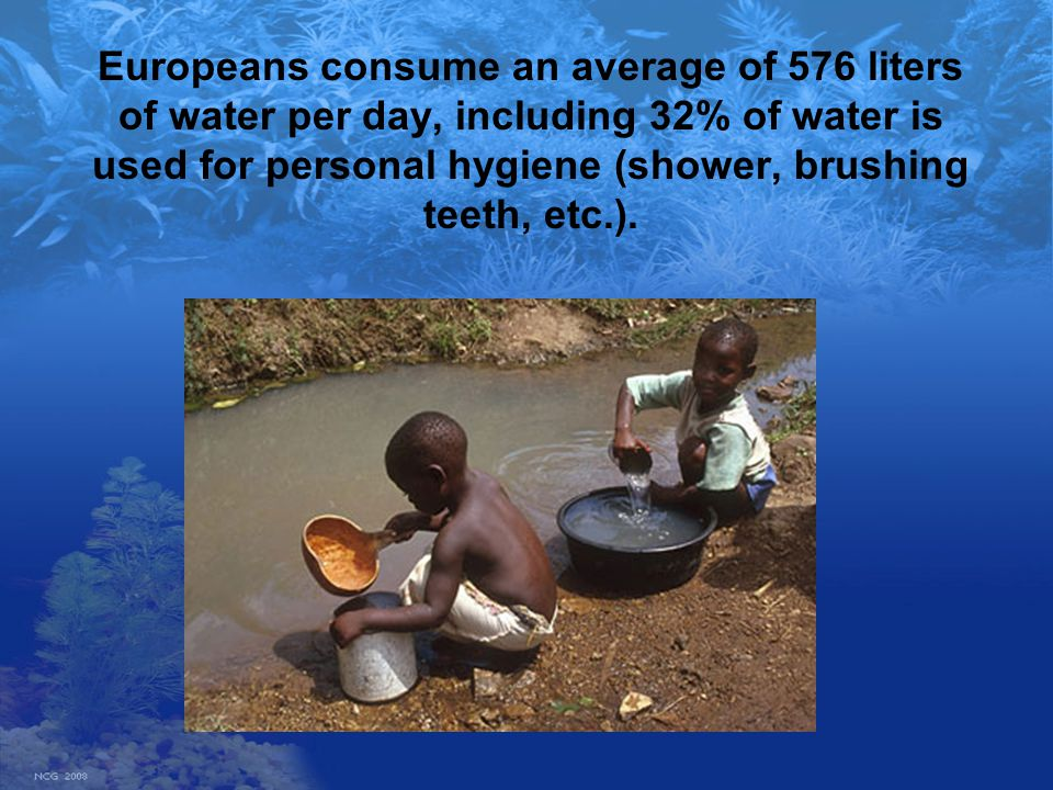 Europeans consume an average of 576 liters of water per day, including 32% of water is used for personal hygiene (shower, brushing teeth, etc.).