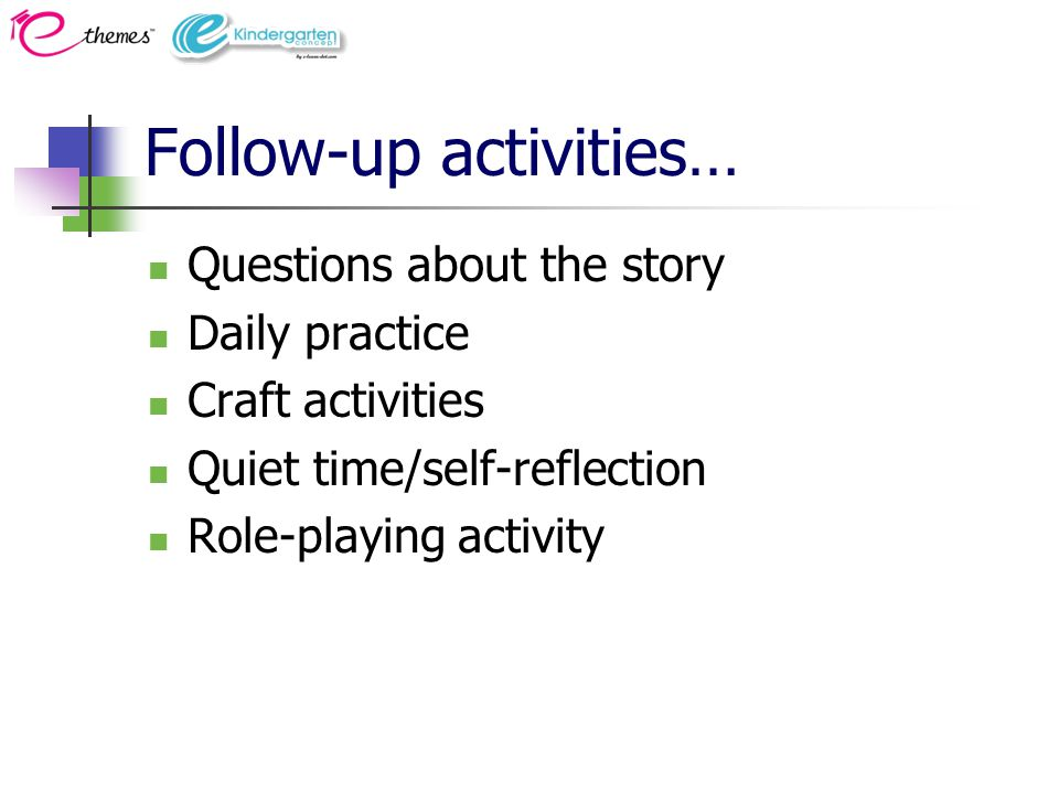 Follow-up activities… Questions about the story Daily practice Craft activities Quiet time/self-reflection Role-playing activity