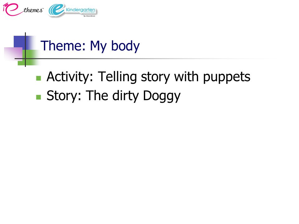 Theme: My body Activity: Telling story with puppets Story: The dirty Doggy