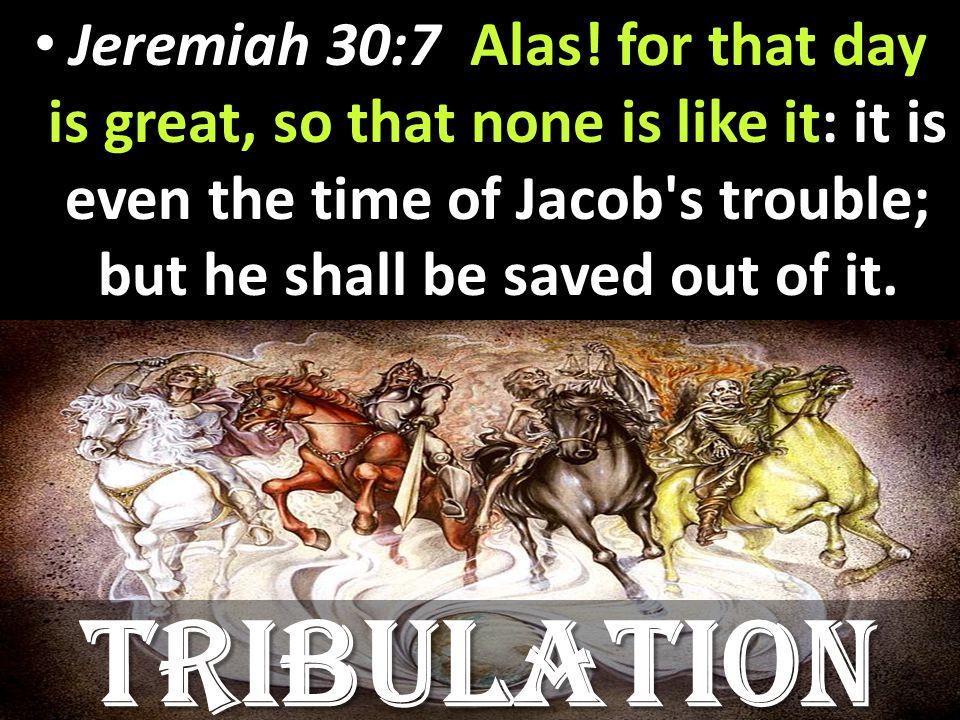 Jeremiah 30:7 Alas.