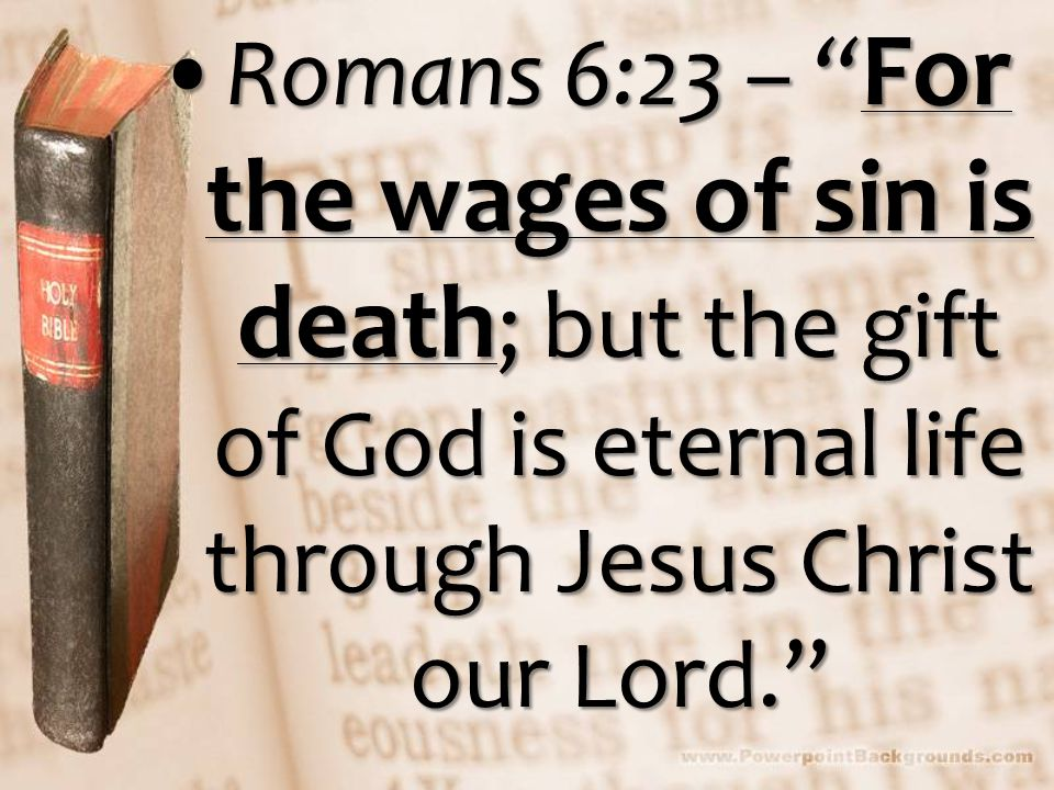 """Romans 6:23 – """" For the wages of sin is death ; but the gift of God is eternal life through Jesus Christ our Lord.""""Romans 6:23 – """" For the wages of si"""