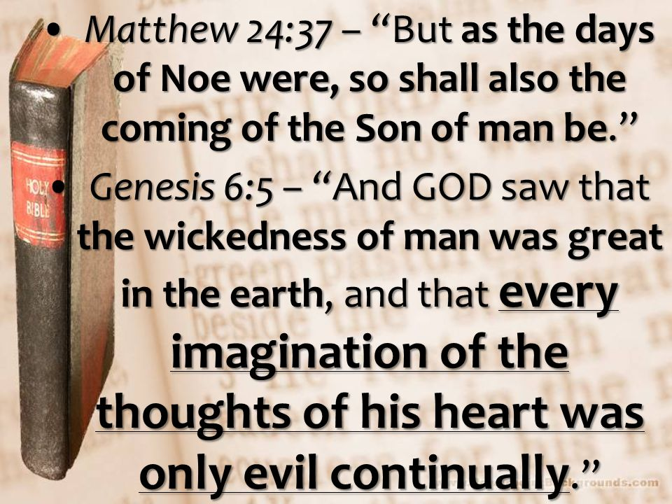 """Matthew 24:37 – """"But as the days of Noe were, so shall also the coming of the Son of man be.""""Matthew 24:37 – """"But as the days of Noe were, so shall al"""