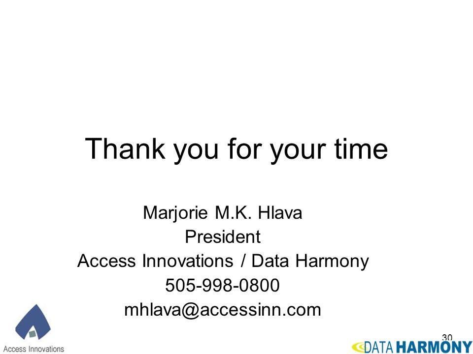 30 Thank you for your time Marjorie M.K. Hlava President Access Innovations / Data Harmony 505-998-0800 mhlava@accessinn.com